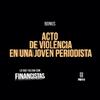Logo #LoQueFaltanSonFinancistas - Acto de violencia en una joven periodista - BONUS
