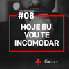 Logo GVCast T02E08 - Hoje eu vou te incomodar