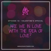 Logo Episode 16 : Are we in love with the idea of love?