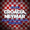 Logo 64: Croácia, Neymar e crise de masculinidade - com Filipe Martins