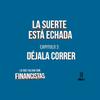 Logo #LoQueFaltanSonFinancistas - E3 - La Suerte Está Echada vs. Déjala Correr
